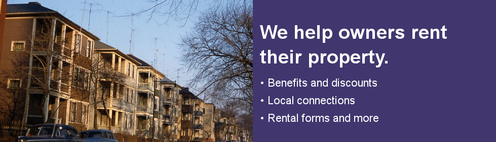 We help owners rent their property. Benefits and discounts. Local connections. Rental forms and more.