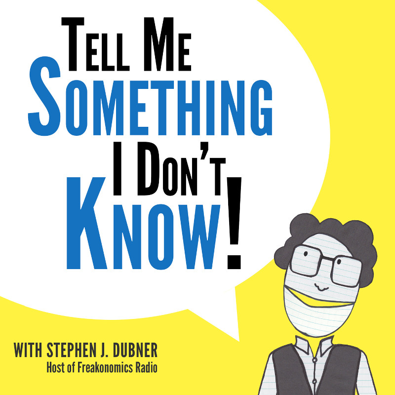 Logo for Tell me something I Don't Know with Stephen Dubner Host of Freakonomics Radio